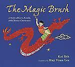 The Magic Brush : A Story of Love, Family, and Chinese Characters by Kat Yeh...
