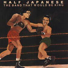 Half Japanese - The Band That Would Be King - NEW