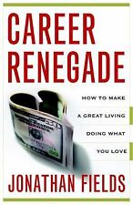 Career Renegade: How to Make a Great Living Doing What You Love, Fields, Jonatha