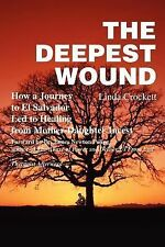 The Deepest Wound : How a Journey to El Salvador Led to Healing from Mother-Daug