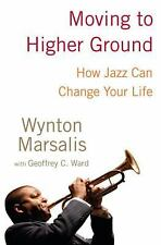 Moving to Higher Ground: How Jazz Can Change Your Life by Marsalis, Wynton, War