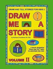 Draw Me a Story: Draw and Tell Stories for Kids 2 : Draw Me a Story Volume 2...