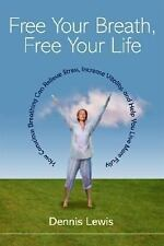 Free Your Breath, Free Your Life: How Conscious Breathing Can Relieve Stress NEW
