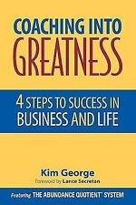 Coaching Into Greatness: 4 Steps to Success in Business and Life by