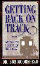 Getting Back on Track by Bob Moorehead (1996, Paperback)