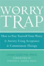 The Worry Trap: How to Free Yourself from Worry & Anxiety using Acceptance and C