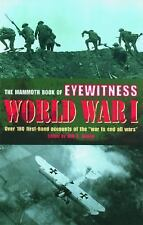 The Mammoth Book of Eyewitness World War I : Over 280 First-Hand Accounts of...