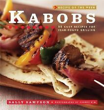 Kabobs: 52 Easy Recipes for Year-Round Grilling (Recipe of the Week) by Sampson