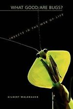 What Good Are Bugs?: Insects in the Web of Life by Dr. Gilbert Waldbauer...