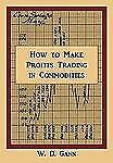 How to Make Profits Trading in Commodities : A Study of the Commodity Market...