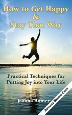 How to Get Happy and Stay That Way : Practial Techniques for Putting Joy in...
