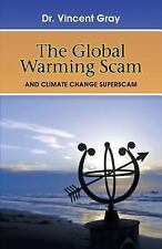 The Global Warming Scam : And the Climate Change Superscam by Vincent Gray...