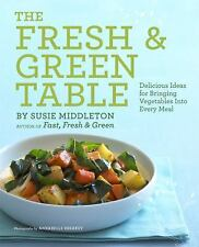 The Fresh and Green Table : Delicious Ideas for Bringing Vegetables into...