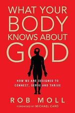 What Your Body Knows about God : How We Are Designed to Connect, Serve and Thriv