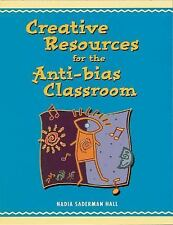 Creative Resources for the Anti-Bias Classroom by Nadia Saderman Hall (1998,...