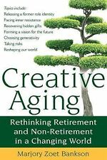 Creative Aging: Rethinking Retirement and Non-Retirement in a Changing World Ba