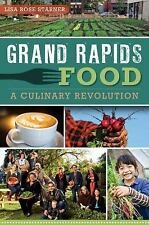 Grand Rapids Food : A Culinary Revolution by Lisa Rose Starner (2013, Paperback)