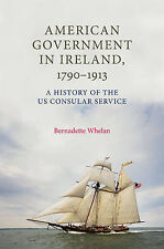 American Government in Ireland, 1790-1913: A History of the US Consular Service,