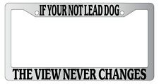 Chrome License Plate Frame If Your Not The Lead Dog The View Never Changes Auto