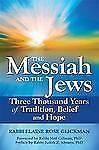 The Messiah and the Jews : Three Thousand Years of Tradition, Belief and Hope...