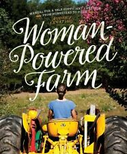 Woman-Powered Farm: Manual for a Self-Sufficient Lifestyle from Homestead to Fie