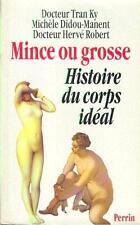 TRAN KY , DIDOU-MANENT & ROBERT . MINCE OU GROSSE . HISTOIRE DU CORPS IDEAL .