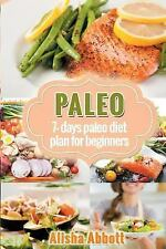 Paleo : A Simple Start to the 7-Day Paleo Diet Plan for Beginners by Alisha...