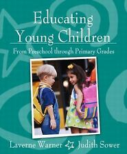 Educating Young Children from Preschool Through Primary Grades by Laverne...