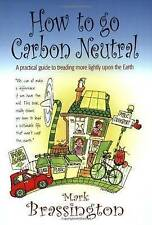 Mark Brassington How to Go Carbon Neutral: A Practical Guide to Treading More Li