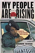 My People Are Rising : Memoir of a Black Panther Party Captain by Aaron Dixon...