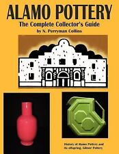 Alamo Pottery : The Complete Collector's Guide: the History of Alamo Pottery...