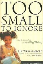 Too Small to Ignore : Why Children Are the Next Big Thing by Wess Stafford...