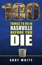 100 Things to Do in Nashville Before You Die by Abby White (2014, Paperback)
