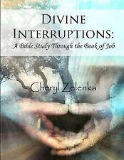 Divine Interruptions: a Bible Study Through the Book of Job by Cheryl Zelenka...
