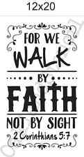 Inspirational STENCIL*For we walk by Faith*12x20 for Signs Wood Fabric Canvas