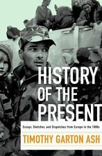 History of the Present: Essays, Sketches, and Dispatches from Europe in the 199