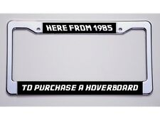 """Back To The Future """"Here From 1985/Purchase Hoverboard"""" Blk License Plate Frame"""
