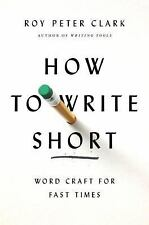 How to Write Short: Word Craft for Fast Times, Clark, Roy Peter