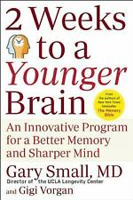 2 Weeks to a Younger Brain : An Innovative Program for a Better Memory and...