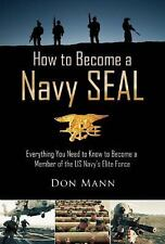 How to Become a Navy SEAL : Everything You Need to Know to Become a Member of...