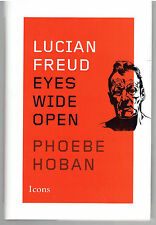 Lucian Freud : Eyes Wide Open by Phoebe Hoban