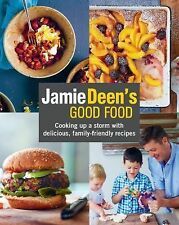 Jamie Deen's Good Food : Cooking up a Storm with Delicious, Family-Friendly...