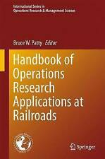 Handbook Of Operations Research Applications At Railroads  9781489975706