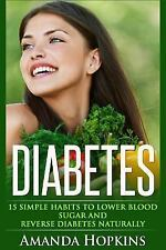 Diabetes : 15 Simple Habits to Lower Blood Sugar and Reverse Diabetes...