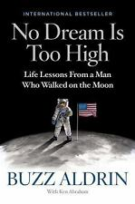 No Dream Is Too High : Life Lessons from a Man Who Walked on the Moon by Ken...
