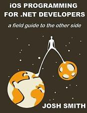 IOS Programming for . NET Developers : A Field Guide to the Other Side by...