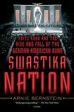 Swastika Nation: Fritz Kuhn and the Rise and Fall of the German-American Bund b