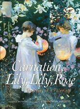 Carnation, Lily, Lily, Rose: The Story of a Painting, Brewster, Hugh, Good Book