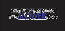 Awesome Funny Bumper Sticker The Closer You Get The Slower I Go tailgating decal