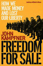 Freedom for Sale: How We Made Money and Lost Our Liberty, John Kampfner, Hardcov